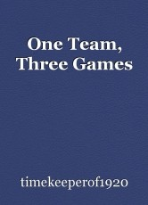 One Team, Three Games