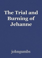 The Trial and Burning of Jehanne