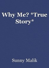 Why Me? *True Story*
