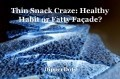 Thin Snack Craze: Healthy Habit or Fatty Façade?