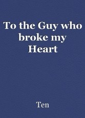 To the Guy who broke my Heart
