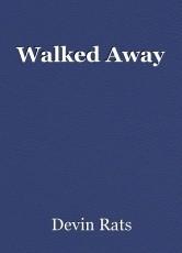 Walked Away
