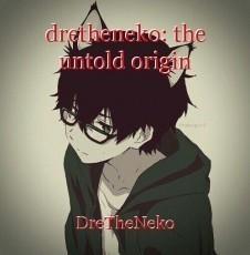 dretheneko: the untold origin