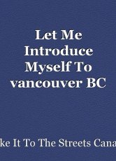 Let Me Introduce Myself To vancouver BC