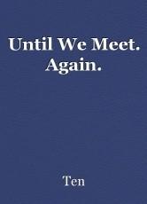 Until We Meet. Again.