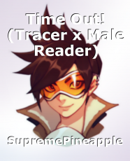 Time Out! (Tracer x Male Reader)
