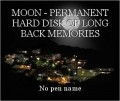 MOON - PERMANENT HARD DISK OF LONG BACK MEMORIES