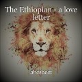 The Ethiopian - a love letter