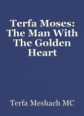 Terfa Moses: The Man With The Golden Heart