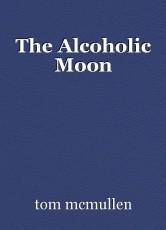 The Alcoholic Moon