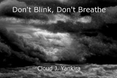 Don't Blink, Don't Breathe