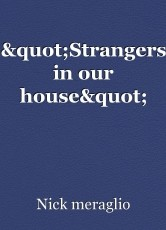 """Strangers in our house"""