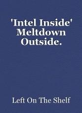 'Intel Inside' Meltdown Outside.