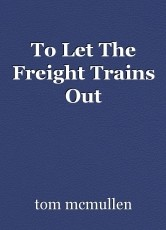 To Let The Freight Trains Out