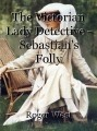 The Victorian Lady Detective - Sebastian's Folly