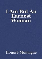 I Am But An Earnest Woman
