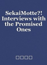 SekaiMotte?! Interviews with the Promised Ones
