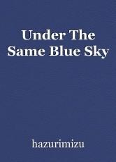 Under The Same Blue Sky