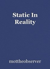 Static In Reality
