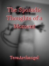 The Sporadic Thoughts of a Moment