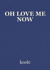 OH LOVE ME NOW