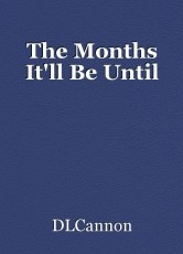The Months It'll Be Until