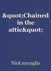 """""""Chained in the attic"""""""