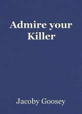 Admire your Killer