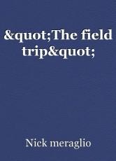 """""""The field trip"""""""