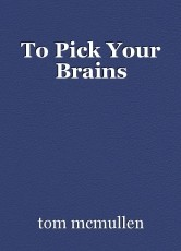 To Pick Your Brains