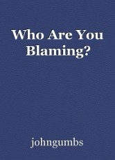 Who Are You Blaming?