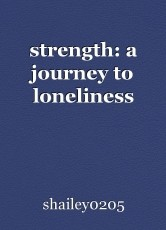 strength: a journey to loneliness