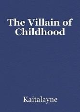 The Villain of Childhood