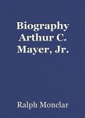 Biography Arthur C. Mayer, Jr.