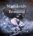 Mistakenly Beautiful