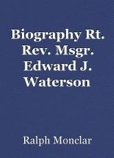 Biography Rt. Rev. Msgr. Edward J. Waterson