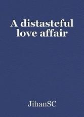 A distasteful love affair