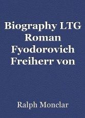 Biography LTG Roman Fyodorovich Freiherr von Ungern-Sternberg