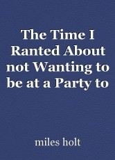 The Time I Ranted About not Wanting to be at a Party to the Host but I Didn't Know