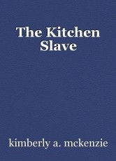 The Kitchen Slave