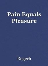 Pain Equals Pleasure