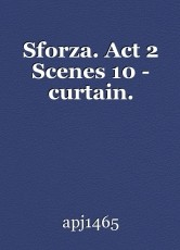 Sforza. Act 2 Scenes 10 - curtain.