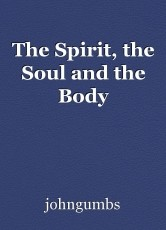 The Spirit, the Soul and the Body