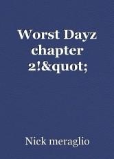 """Worst Dayz chapter 2!"""""""