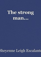 The strong man...