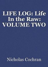 LIFE LOG: Life In the Raw: VOLUME TWO