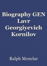 Biography GEN Lavr Georgiyevich Kornilov