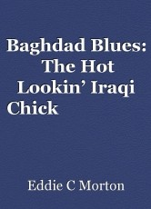 Baghdad Blues:  The Hot Lookin' Iraqi Chick                    at the End of the Cul-de-sac.