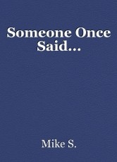 Someone Once Said...