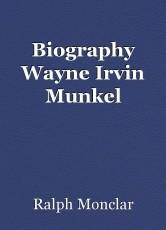 Biography Wayne Irvin Munkel